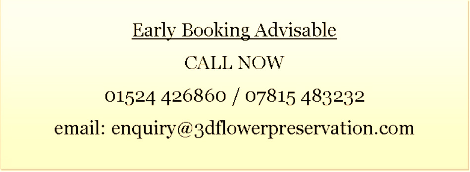 Contact 3D Flower Preservation, early booking advisable